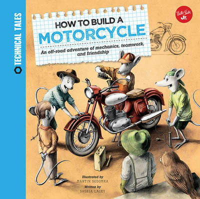 How to Build a Motorcycle: A Racing Adventure of Mechanics, Teamwork, and Friendship (Technical Tales)