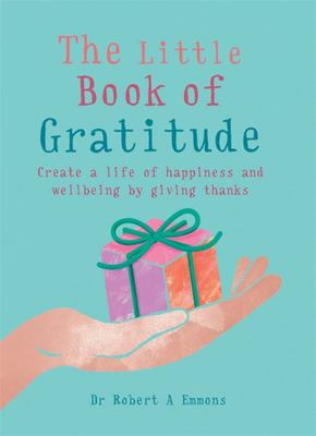 The Little Book of Gratitude - Create a life of happiness and wellbeing by giving thanks