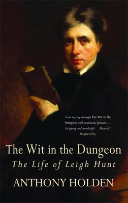 The Wit in the Dungeon: The Life of Leigh Hunt