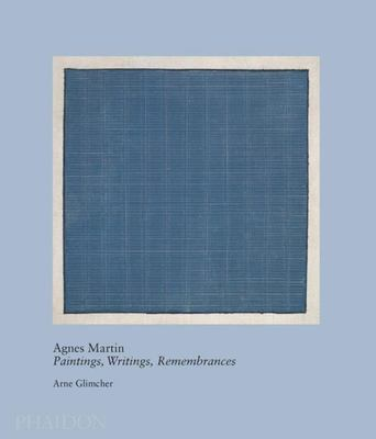 Agnes Martin : Paintings, Writings, Remembrances by Arne Glimcher