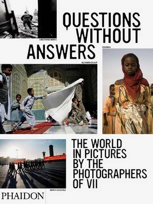 Questions without Answers : The World in Pictures from the Photographers of VII