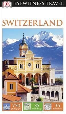 Switzerland - DK Eyewitness Travel Guide