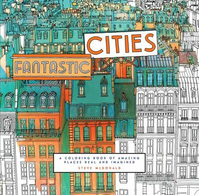 Fantastic Cities A Colouring Book Of Amazing Places Real And Imagined