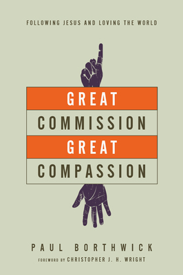 Great Commission, Great Compassion Following Jesus and Loving the World