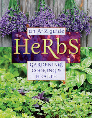 Herbs: An A-Z Guide to Gardening, Cooking and Health