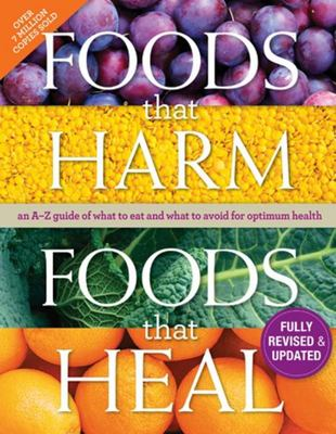 Foods That Harm, Foods That Heal Cookbook: An A-Z Guide of What to Eat and What to Avoid for Optimum Health
