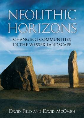 Neolithic Horizons: Monuments and Changing Communities in the Wessex Landscape