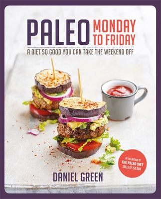 Paleo Monday to Friday: A Diet So Good You Can Take the Weekend off