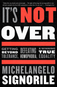 It's Not Over: Getting Beyond tolerance, Defeating Momphobia, & Winning True Equality
