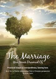 The Marriage You Never Dreamed Of - Practical steps to extraordinary, lasting love