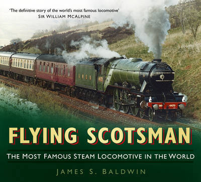 Flying Scotsman: The Most Famous Steam Locomotive in the World