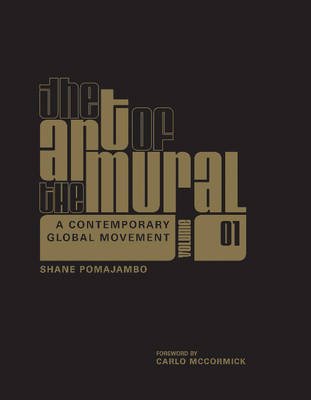 The Art of the Mural: A Contemporary Global Movement: Volume 1