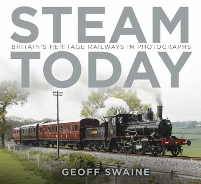 Steam Today: Britain's Heritage Railways in Photographs