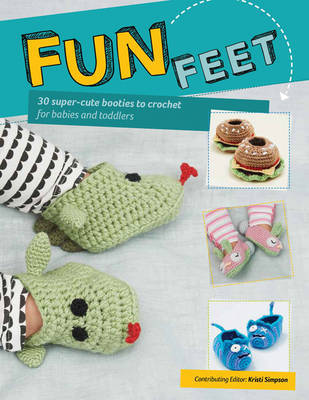 Fun Feet: 30 Super-Cute Booties to Crochet for Babies and Toddlers