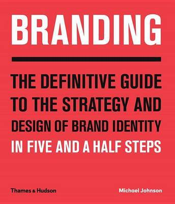 Branding: The Definitive Guide to the Strategy and Design of Brand Identites