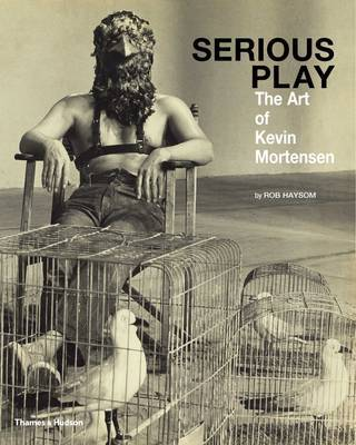 Serious Play - the Art of Kevin Mortgensen