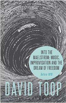 Into the Maelstrom: Music, Improvisation and the Dream of Freedom  Before 1970