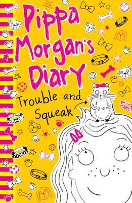 Trouble and Squeak (Pippa Morgan's Diary)