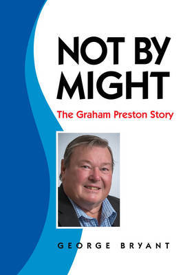 Not By Might - The Graham Preston Story