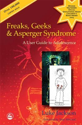 Freaks, Geeks and Asperger Syndrome: A User Guide to Adolescence