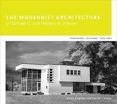 The Modernist Architecture of Samuel G. and William B. Wiener: Shreveport, Louisiana, 1920-1960