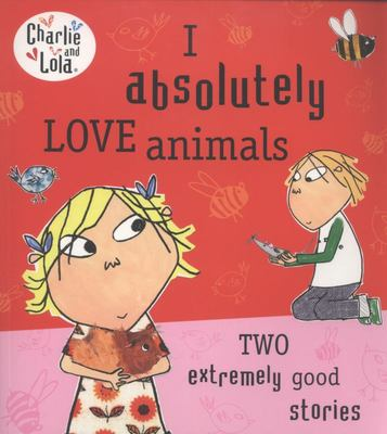 I Absolutely Love Animals (Charlie & Lola)