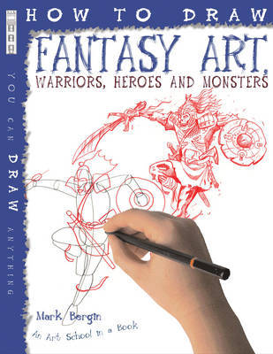 How to draw Fantasy Art: Warriors, Heroes and Monsters