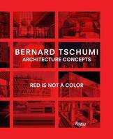 Bernard Tschumi - Architecture Concepts: Red is Not a Color