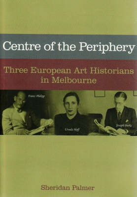 Centre of the Periphery: Three European Art Historians in Melbourne