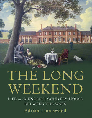 The Long Weekend: Life in the English Country House 1918-1939