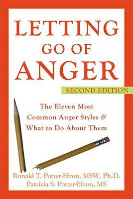 Letting Go of Anger: The Eleven Most Common Anger Styles & What To Do About Them