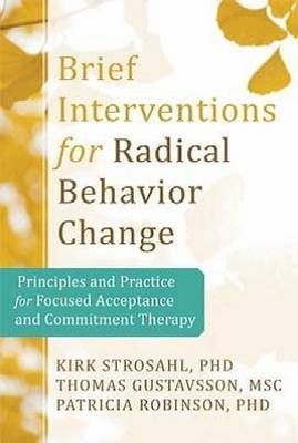 Brief Interventions for Radical Behaviour Change: Principles and Practice for Focused Acceptance and Commitment Therapy