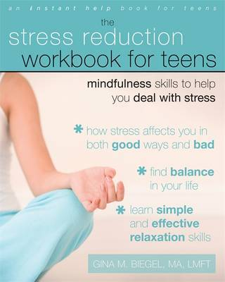 The Stress Reduction Workbook for Teens: Mindfulness Skills to Help You Deal with Stress (Instant Help Book)