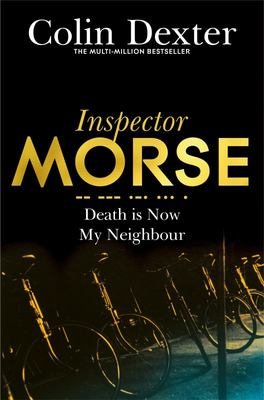 Death is Now My Neighbour: An Inspector Morse Mystery 12