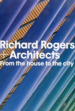 Richard Rogers & Architects From the House to the City