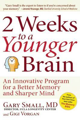2 Weeks to a Younger Brain: An Innovative Program for a Better Memory and Sharper Mind