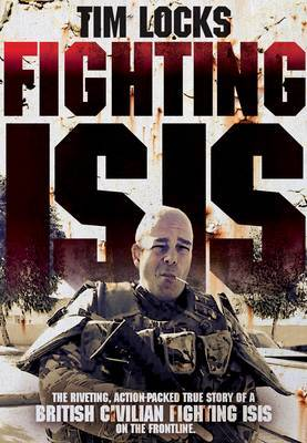 Fighting ISIS: The Riveting, Action-Packed True Story of a British Civilian Fighting on the Frontline (Air Iri OME Edition)