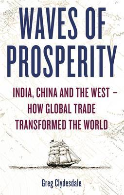Waves of Prosperity: India, China and the West - How Global Trade Transformed the World