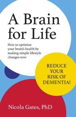 Brain for Life: How to Optimise Your Brain Health by Making Simple Lifestyle Changes Now
