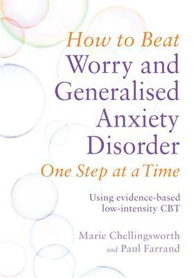 How to Beat Worry and Generalised Anxiety Disorder One Step at a Time: Using Evidence-Based Low Intensity CBT