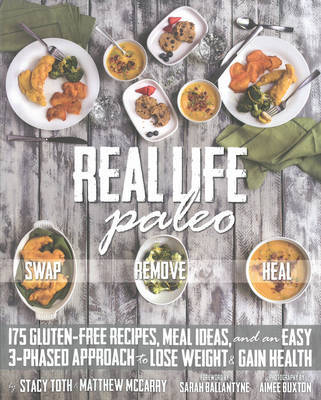 Real Life Paleo: Recipes, Meals, and Practical Tips That Follow an Easy Three-Phased Appraoch to Health