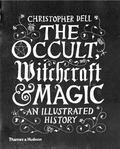 The Occult, Witchcraft and Magic - An Illustrated Guide
