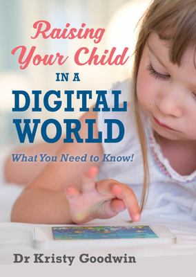 Raising Your Child in a Digital World: What You Really Need to Know!