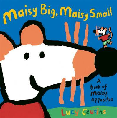 Maisy Big, Maisy Small: A Book of Maisy Opposites