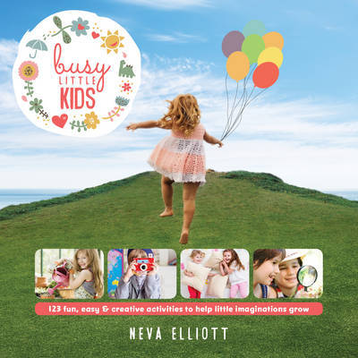 Busy Little Kids: 123 Fun, Easy & Creative Activities to Help Little Imaginations Grow