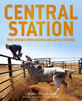 Central Station: True Stories of Outback Life - the Good, the Bad and the Dusty