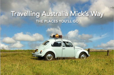 Travelling Australia Mick's Way: the places you'll go