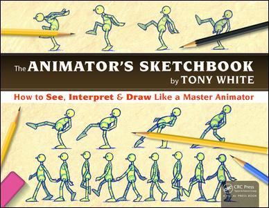 The Animators Sketchbook  How to See, Interpret & Draw Like a Master Animator