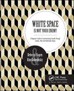 White Space is Not Your Enemy  A Beginner's Guide to Communicating Visually through Graphic, Web & Multimedia Design