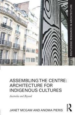 Assembling the Centre - Architecture for Indigenous Cultures: Australia and Beyond